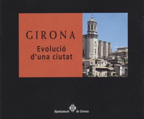 Girona / Evolució d'una ciutat